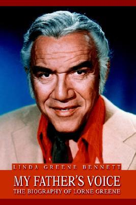 My Fathers Voice: The Biography of Lorne Greene  by  Linda Greene Bennett