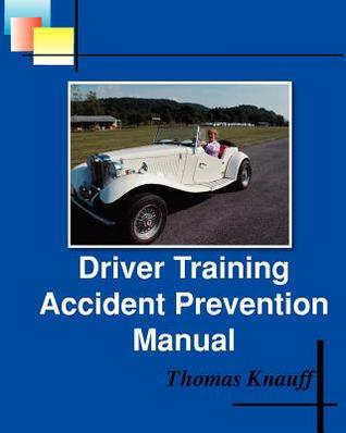 Driver Training Accident Prevention Manual  by  Thomas Knauff