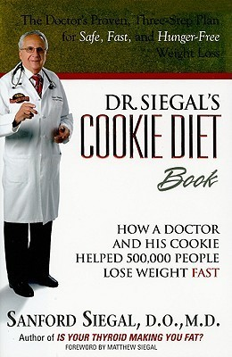 Dr. Siegals Cookie Diet Book: How a Doctor and His Cookie Helped 500,000 People Lose Weight Fast  by  Sanford Siegal