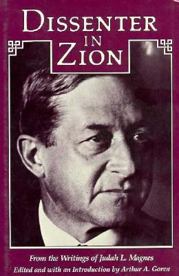 Dissenter in Zion: From the Writings of Judah L. Magnes  by  Arthur A. Goren
