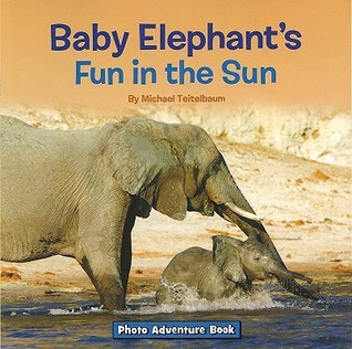 Baby Elephants Fun in the Sun  by  Michael Teitelbaum