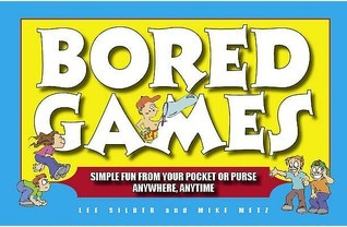 Bored Games: Simple Fun from Your Pocket or Purse - Anytime, Anywhere  by  Lee Silber