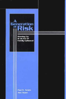 A Generation At Risk: Growing Up In An Era Of Family Upheaval  by  Paul R. Amato