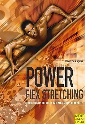 Power-Flex Stretching: Get Maximum Flexibility in Minimum Time  by  David De Angelis