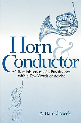 Horn And Conductor:  Reminiscences Of A Practitioner Harold Meek
