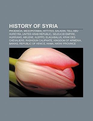 History of Syria: Phoenicia, Mesopotamia, Hittites, Saladin, Tell Abu Hureyra, United Arab Republic, Seleucid Empire, Hurrians, Abilene,  by  Source Wikipedia