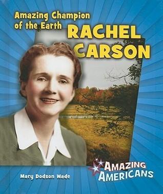 Amazing Champion of the Earth Rachel Carson Mary Dodson Wade