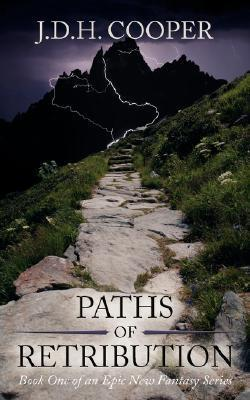 Paths of Retribution: Book One of an Epic New Fantasy Series J.D.H. Cooper