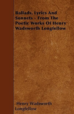Ballads, Lyrics and Sonnets from the Poetic Works of Henry Wadsworth Longfellow  by  Henry Wadsworth Longfellow