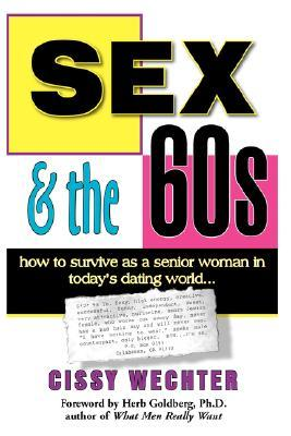 Sex & the 60s: How to Survive as a Senior Woman in Todays Dating World  by  Cissy Wechter