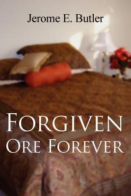 Forgiven Ore Forever Jerome E. Butler