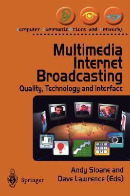Multimedia Internet Broadcasting: Quality, Technology and Interface  by  Andy Sloane