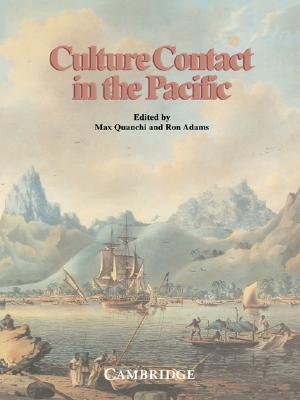 Culture Contact in the Pacific: Essays on Contact, Encounter and Response Max Quanchi