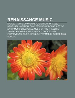 Renaissance Music: Sackbut, Motet, Cancionero de Palacio, Mass, Mensural Notation, Concerto Delle Donne, List of Early Music Ensembles Books LLC