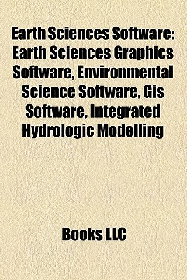 Earth Sciences Software: Earth Sciences Graphics Software, Environmental Science Software, GIS Software, Integrated Hydrologic Modelling  by  Books Group