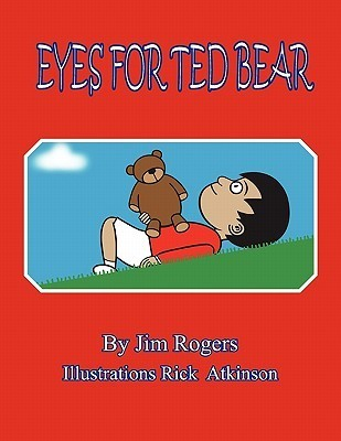 Eyes for Ted Bear Jim O. Rogers