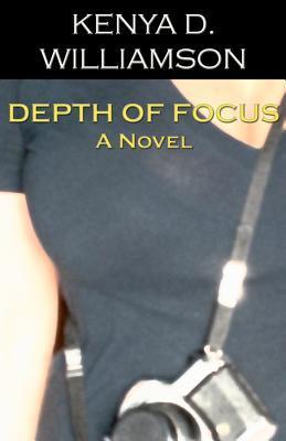 Depth of Focus: A Novel Kenya D. Williamson