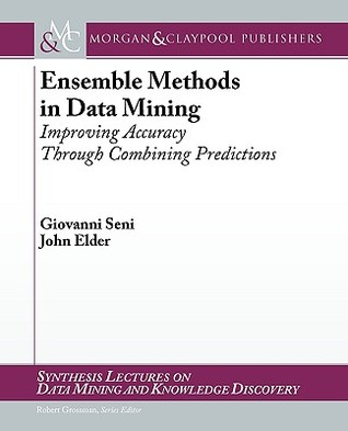 Ensemble Methods in Data Mining: Improving Accuracy Through Combining Predictions  by  Giovanni Seni