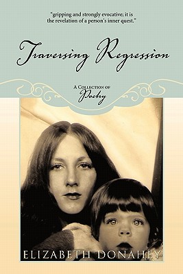 Traversing Regression: A Collection of Poetry  by  Elizabeth K. Donahey