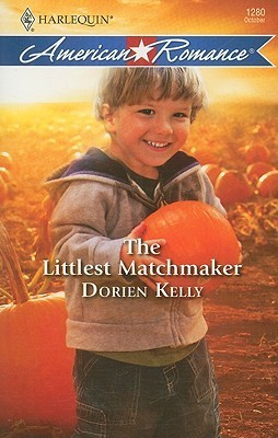 The Littlest Matchmaker (Harlequin American Romance Series) Dorien Kelly