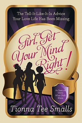 Girl, Get Your Mind Right!: The Tell-It-Like-It-Is Advice Your Love Life Has Been Missing  by  Tionna Tee Smalls