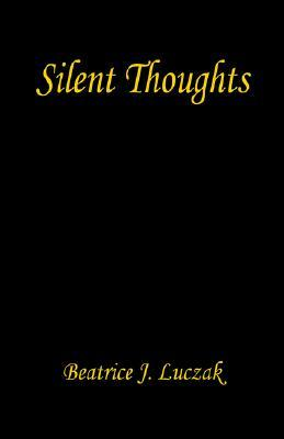 Silent Thoughts  by  Beatrice J. Luczak