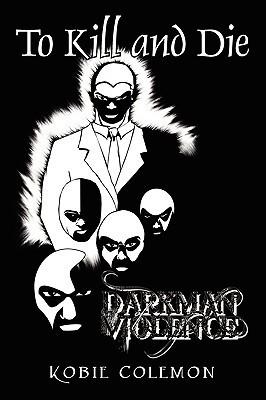 To Kill and Die: Dark Man of Violence kobie colemon