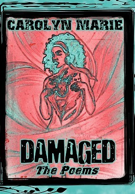 Damaged: The Poems Carolyn Marie
