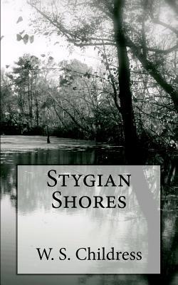 Stygian Shores W. S. Childress