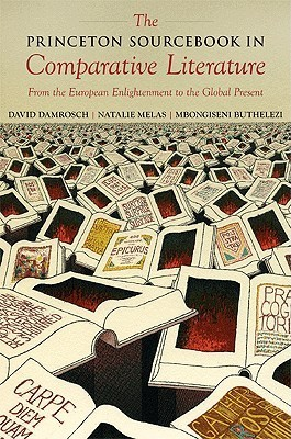 The Princeton Sourcebook in Comparative Literature: From the European Enlightenment to the Global Present David Damrosch