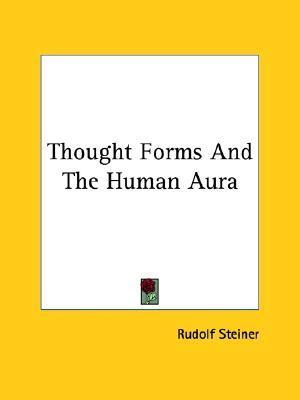 Thought Forms and the Human Aura  by  Rudolf Steiner