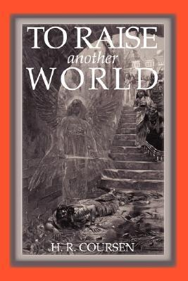 To Raise Another World  by  Herbert R. Coursen