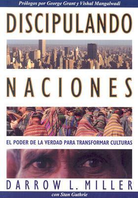 Discipulando Naciones: El Poder de la Verdad Para Transformar Culturas  by  Darrow L. Miller