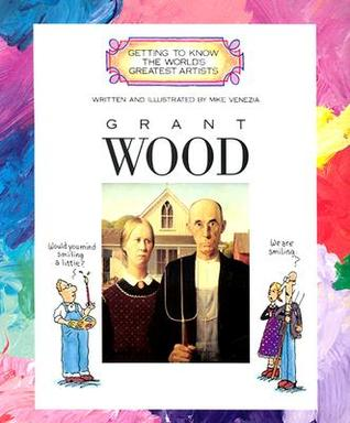 Grant Wood (Getting to Know the Worlds Greatest Artists)  by  Mike Venezia