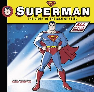 Superman: The Story of the Man of Steel  by  Ralph Cosentino