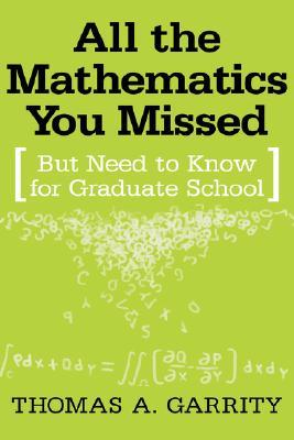 All The Mathematics You Missed: But Need To Know For Graduate School  by  Thomas A. Garrity