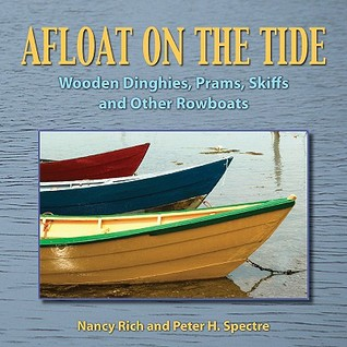Afloat on the Tide: Wooden Dinghies, Prams, Skiffs, and Other Rowboats  by  Peter H. Spectre