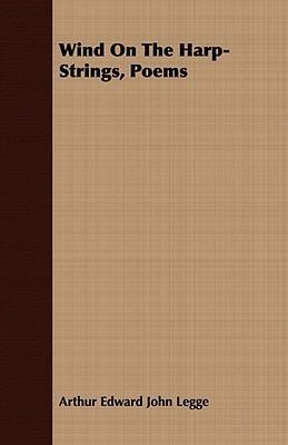 Wind on the Harp-Strings, Poems  by  Arthur Edward John Legge