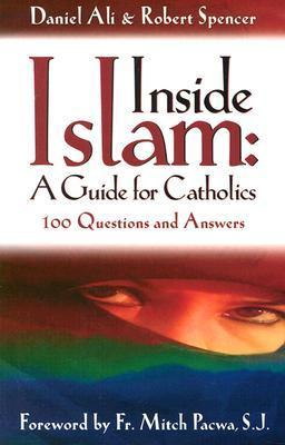 Inside Islam: A Guide for Catholics: 100 Questions and Answers Daniel Ali