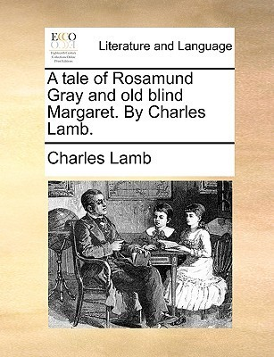 A Tale of Rosamund Gray and Old Blind Margaret.  by  Charles Lamb. by Charles Lamb