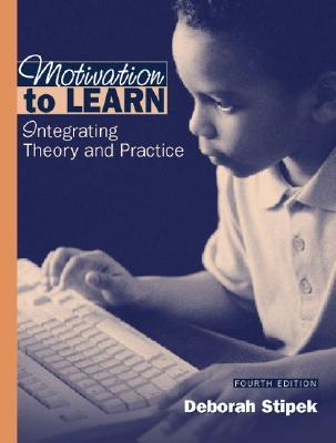 Motivation to Learn: From Theory to Practice Deborah J. Stipek