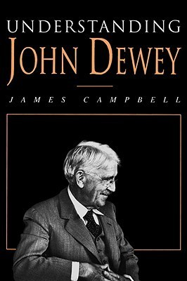 Understanding John Dewey: Nature and Cooperative Intelligence  by  James Campbell