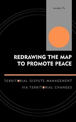 Redrawing the Map to Promote Peace: Territorial Dispute Management Via Territorial Changes  by  Jaroslav Tir