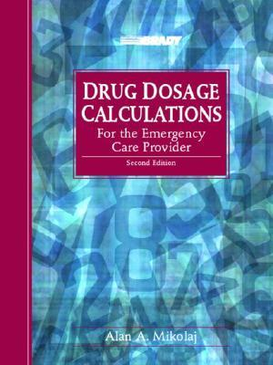Drug Dosage Calculations for the Emergency Care Provider  by  Alan A. Mikolaj