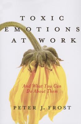 Emociones Toxicas En El Trabajo/ Toxic Emotions at Work  by  Peter J. Frost