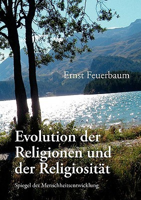 Evolution Der Religionen Und Der Religiositt  by  Ernst Feuerbaum