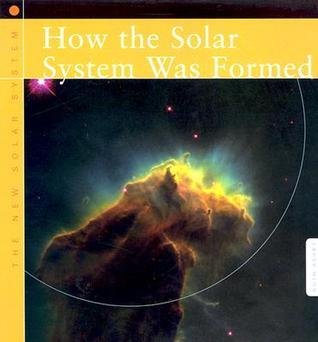 How the Solar System Was Formed Ruth Ashby