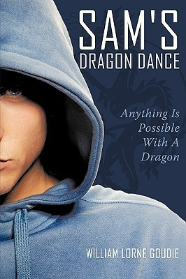 Sams Dragon Dance: Anything Is Possible with a Dragon Lorne Goudie William Lorne Goudie
