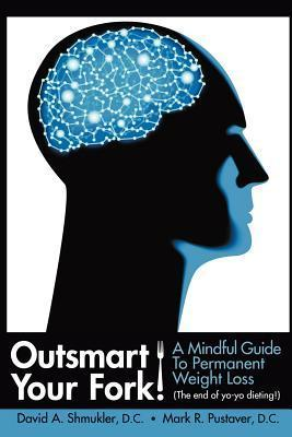 Outsmart Your Fork! a Mindful Guide to Permanent Weight Loss  by  David Shmukler