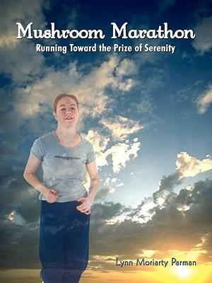 Mushroom Marathon: Running Toward the Prize of Serenity Lynn, Moriarty Parman